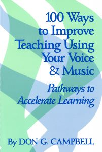 100 Ways To Improve Teaching Using Your Voice & Music - Don Campbell